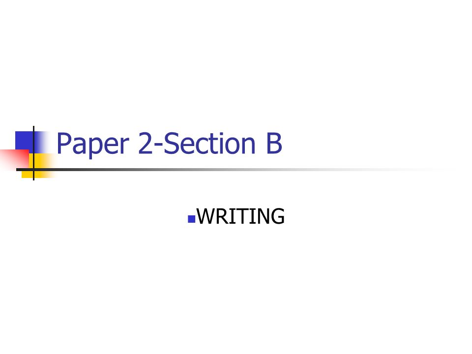 Paper 2-Section B WRITING