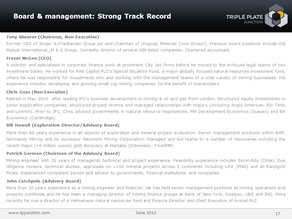 www.tpjunction.com June 2011 17 Board & management: Strong Track Record Tony Shearer (Chairman, Non Executive) Former CEO of Singer & Friedlander Grou