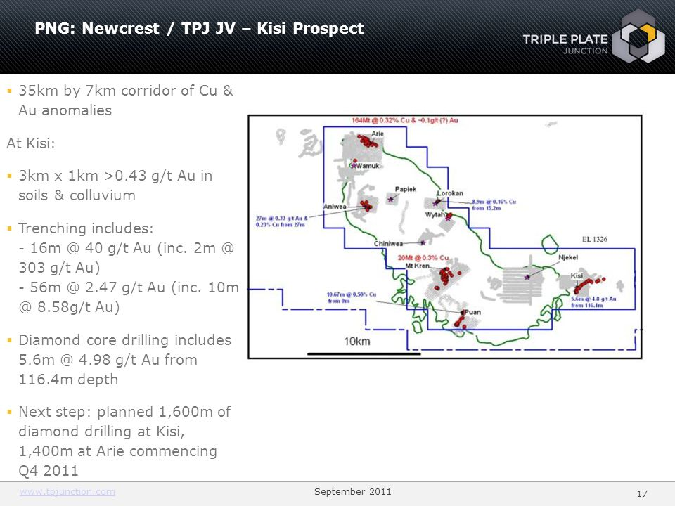 www.tpjunction.comwww.tpjunction.com September 2011 17 PNG: Newcrest / TPJ JV – Kisi Prospect 35km by 7km corridor of Cu & Au anomalies At Kisi: 3km x