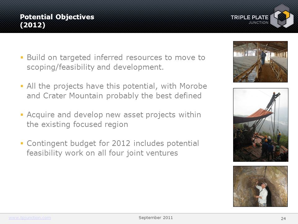 www.tpjunction.comwww.tpjunction.com September 2011 24 Potential Objectives (2012) Build on targeted inferred resources to move to scoping/feasibility
