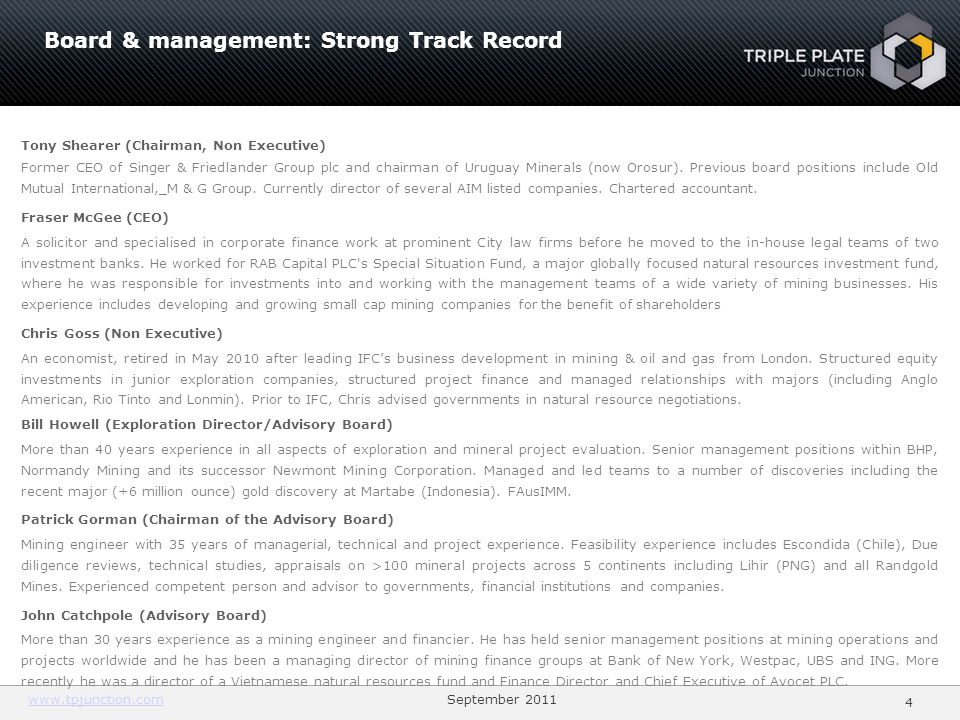 www.tpjunction.comwww.tpjunction.com September 2011 4 Board & management: Strong Track Record Tony Shearer (Chairman, Non Executive) Former CEO of Sin