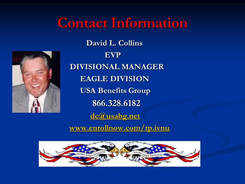 Contact Information Contact Information David L. Collins David L. Collins EVP EVP DIVISIONAL MANAGER DIVISIONAL MANAGER EAGLE DIVISION EAGLE DIVISION