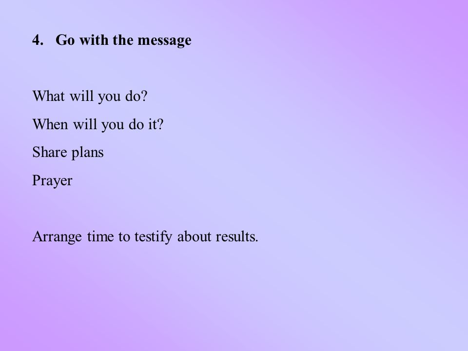 4.Go with the message What will you do. When will you do it.