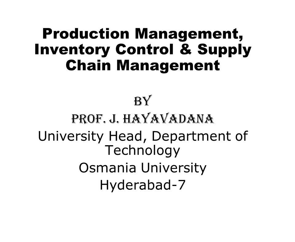 Production Management, Inventory Control & Supply Chain Management By Prof. J. Hayavadana University Head, Department of Technology Osmania University