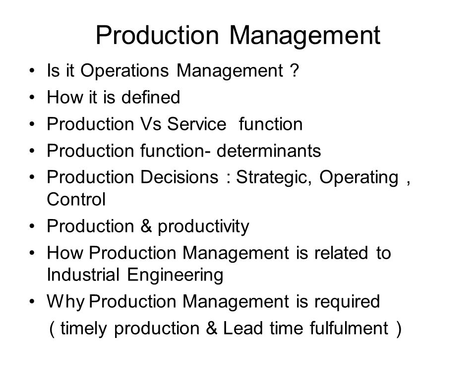 Production Management Is it Operations Management ? How it is defined Production Vs Service function Production function- determinants Production Deci