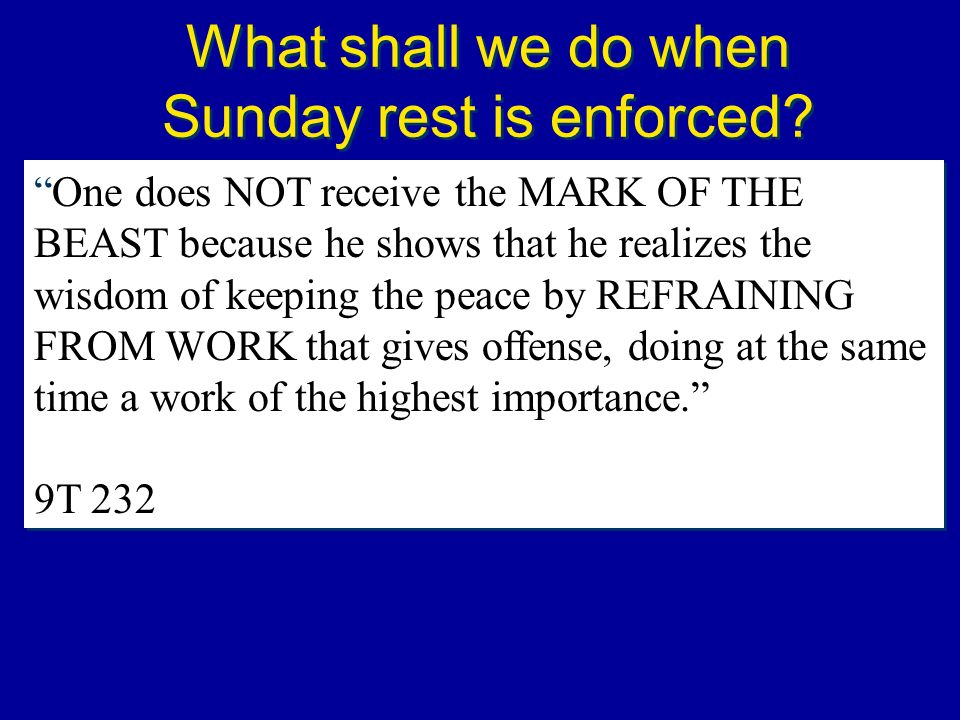 What shall we do when Sunday rest is enforced? One does NOT receive the MARK OF THE BEAST because he shows that he realizes the wisdom of keeping the