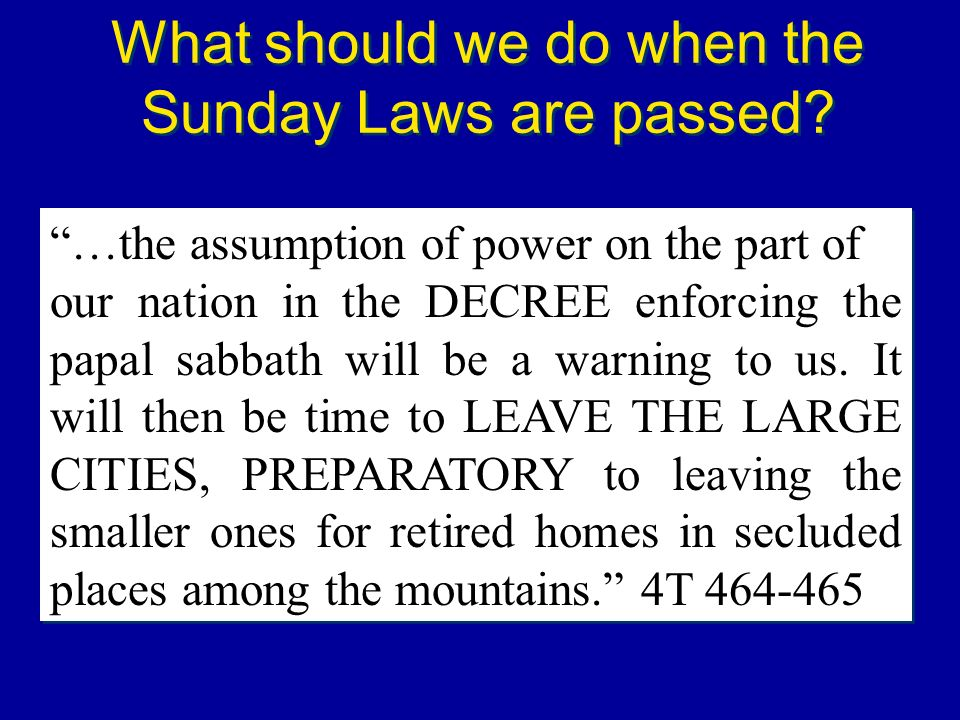 What should we do when the Sunday Laws are passed? …the assumption of power on the part of our nation in the DECREE enforcing the papal sabbath will b
