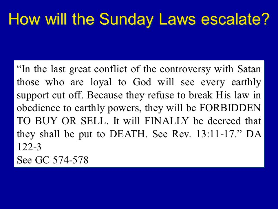 How will the Sunday Laws escalate? In the last great conflict of the controversy with Satan those who are loyal to God will see every earthly support