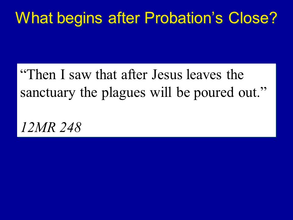 Then I saw that after Jesus leaves the sanctuary the plagues will be poured out. 12MR 248 Then I saw that after Jesus leaves the sanctuary the plagues
