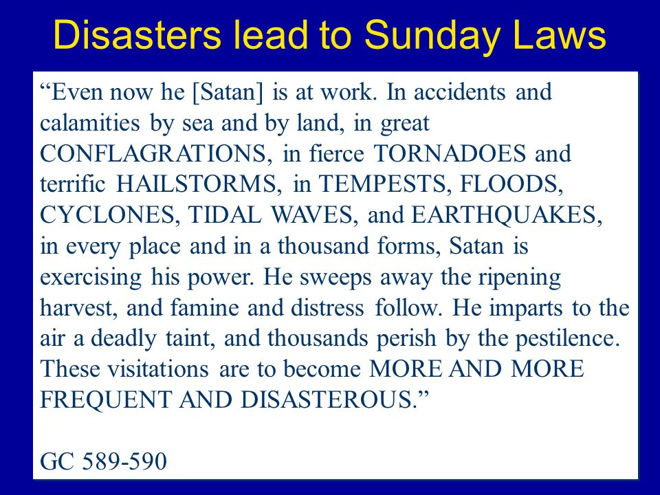 Even now he [Satan] is at work. In accidents and calamities by sea and by land, in great CONFLAGRATIONS, in fierce TORNADOES and terrific HAILSTORMS,