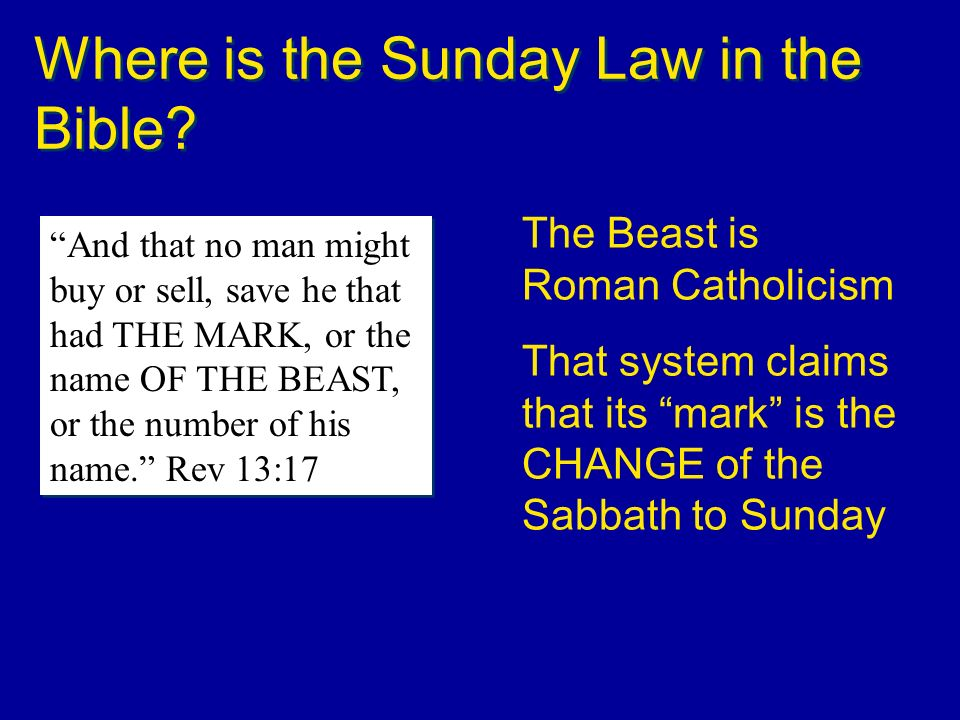 Where is the Sunday Law in the Bible? And that no man might buy or sell, save he that had THE MARK, or the name OF THE BEAST, or the number of his nam
