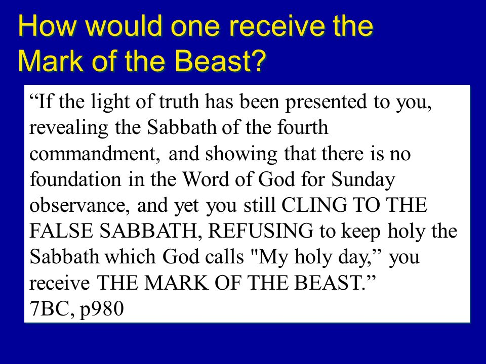 How would one receive the Mark of the Beast? If the light of truth has been presented to you, revealing the Sabbath of the fourth commandment, and sho