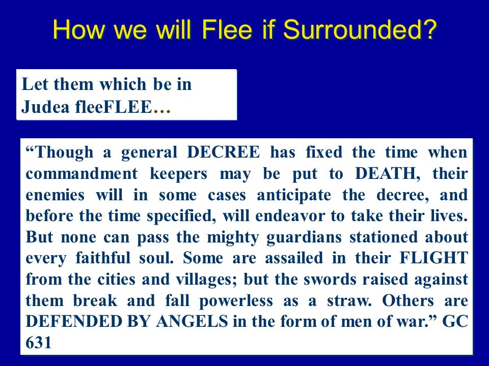 How we will Flee if Surrounded? Let them which be in Judea fleeFLEE… Though a general DECREE has fixed the time when commandment keepers may be put to