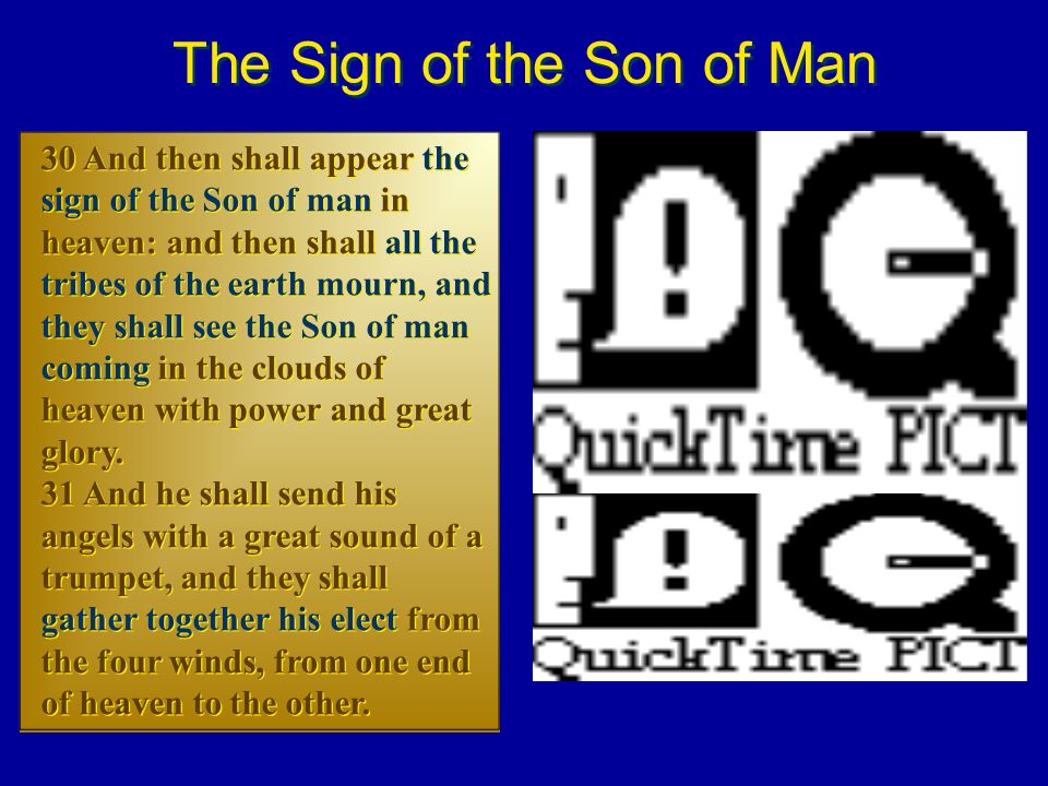 The Sign of the Son of Man 30 And then shall appear the sign of the Son of man in heaven: and then shall all the tribes of the earth mourn, and they s