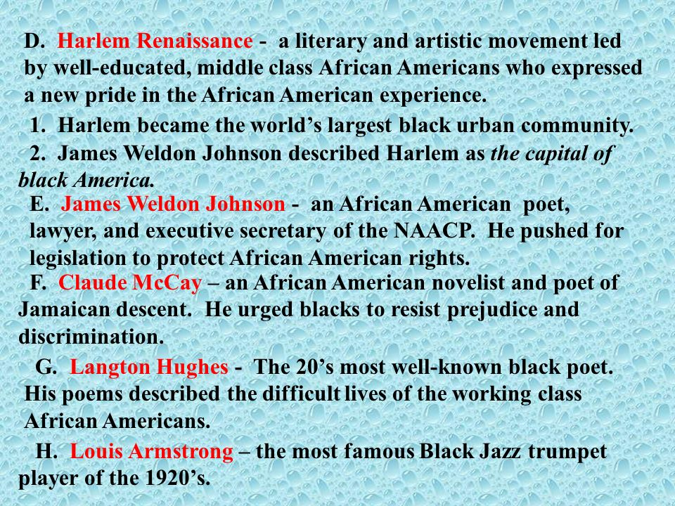D. Harlem Renaissance - a literary and artistic movement led by well-educated, middle class African Americans who expressed a new pride in the African