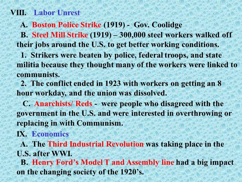 VIII. Labor Unrest A. Boston Police Strike (1919) - Gov. Coolidge B. Steel Mill Strike (1919) – 300,000 steel workers walked off their jobs around the