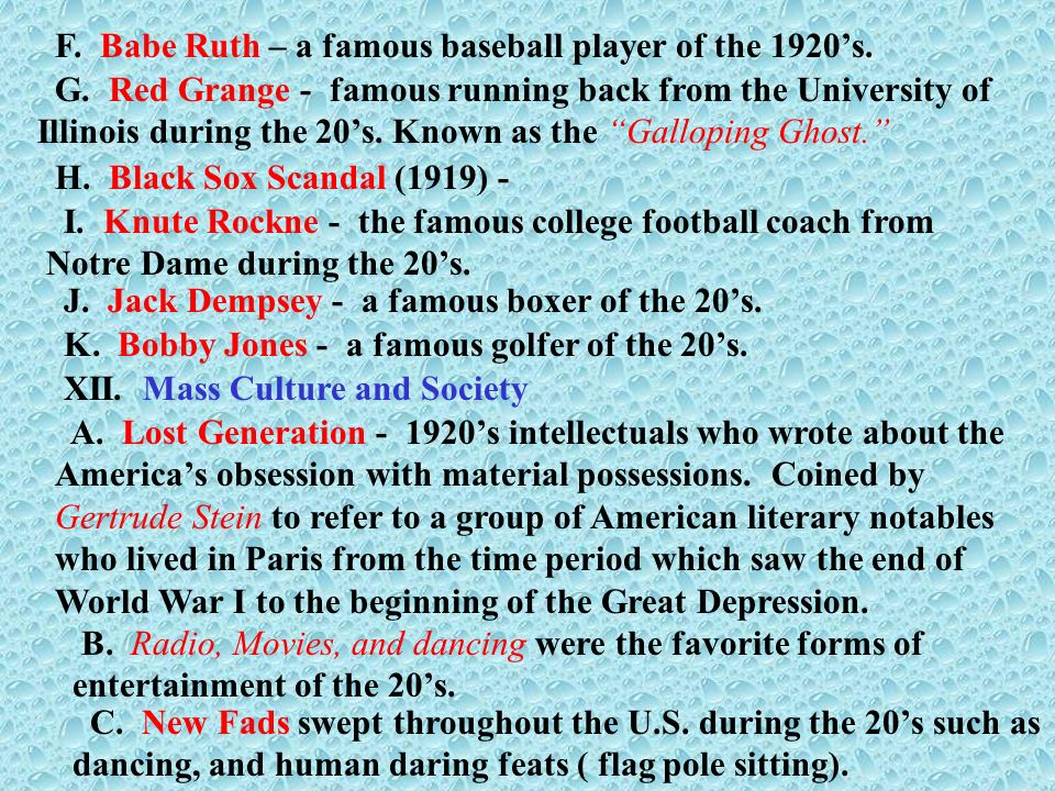 F. Babe Ruth – a famous baseball player of the 1920s. G. Red Grange - famous running back from the University of Illinois during the 20s. Known as the