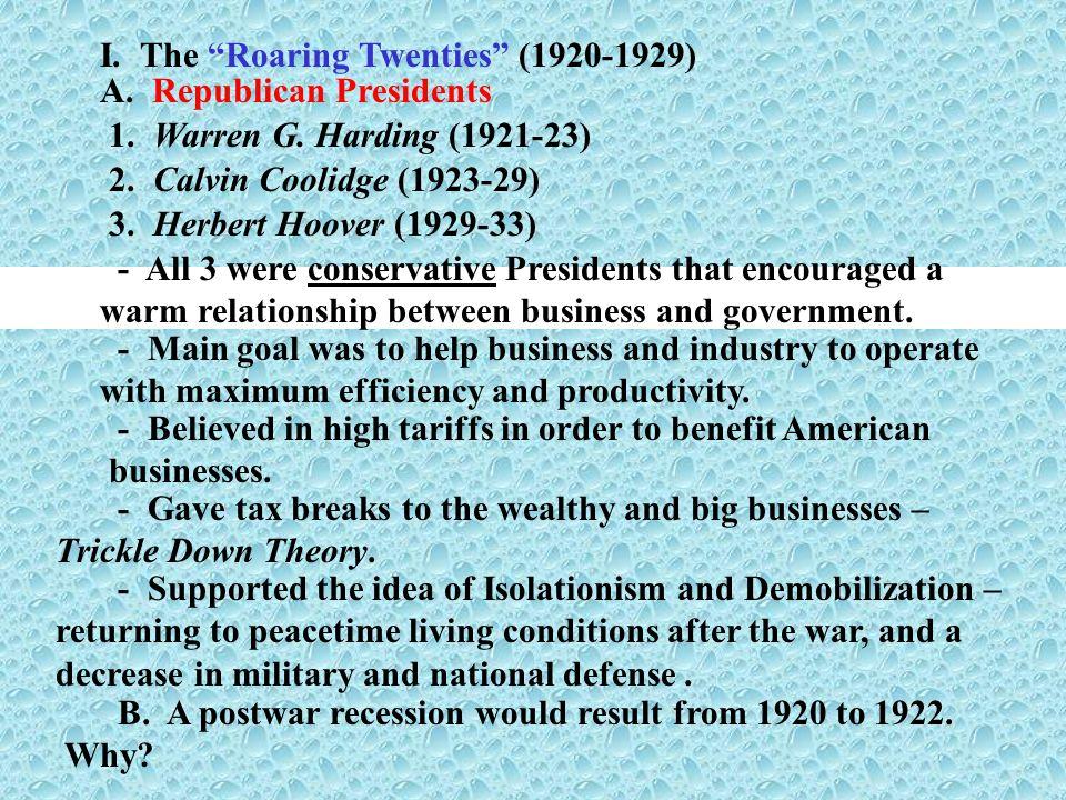 I. The Roaring Twenties (1920-1929) A. Republican Presidents 1. Warren G. Harding (1921-23) 2. Calvin Coolidge (1923-29) 3. Herbert Hoover (1929-33) -