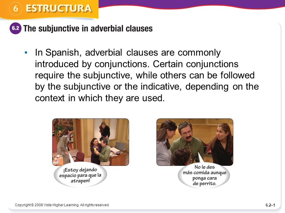 Copyright © 2008 Vista Higher Learning. All rights reserved. 6.2–1 In Spanish, adverbial clauses are commonly introduced by conjunctions. Certain conj