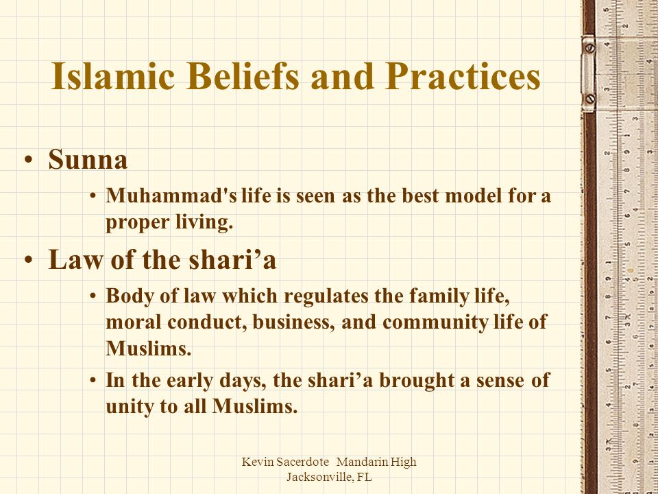 Kevin Sacerdote Mandarin High Jacksonville, FL Islamic Beliefs and Practices Sunna Muhammad's life is seen as the best model for a proper living. Law