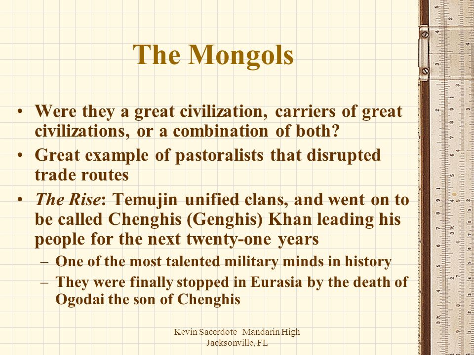 Kevin Sacerdote Mandarin High Jacksonville, FL The Mongols Were they a great civilization, carriers of great civilizations, or a combination of both?