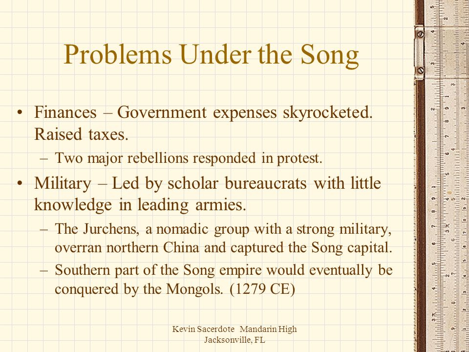 Kevin Sacerdote Mandarin High Jacksonville, FL Problems Under the Song Finances – Government expenses skyrocketed. Raised taxes. –Two major rebellions