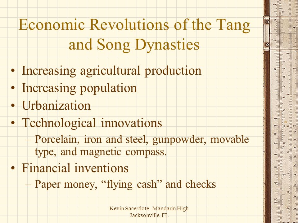 Kevin Sacerdote Mandarin High Jacksonville, FL Economic Revolutions of the Tang and Song Dynasties Increasing agricultural production Increasing popul