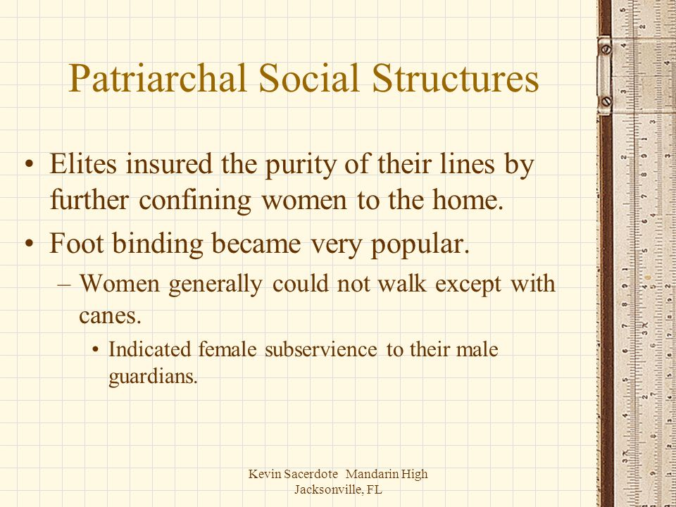Kevin Sacerdote Mandarin High Jacksonville, FL Patriarchal Social Structures Elites insured the purity of their lines by further confining women to th