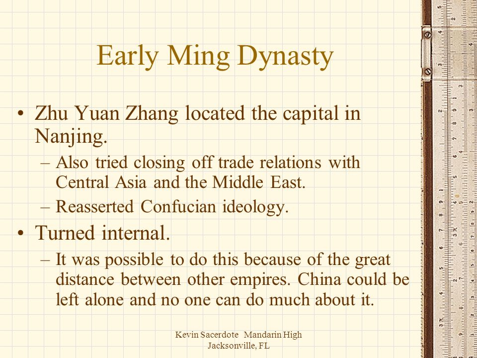 Kevin Sacerdote Mandarin High Jacksonville, FL Early Ming Dynasty Zhu Yuan Zhang located the capital in Nanjing. –Also tried closing off trade relatio