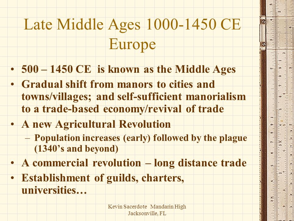 Kevin Sacerdote Mandarin High Jacksonville, FL Late Middle Ages 1000-1450 CE Europe 500 – 1450 CE is known as the Middle Ages Gradual shift from manor