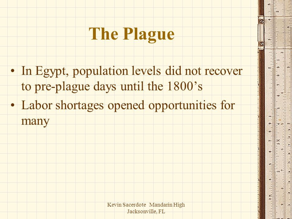 Kevin Sacerdote Mandarin High Jacksonville, FL The Plague In Egypt, population levels did not recover to pre-plague days until the 1800s Labor shortag