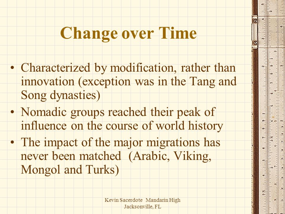Kevin Sacerdote Mandarin High Jacksonville, FL Change over Time Characterized by modification, rather than innovation (exception was in the Tang and S