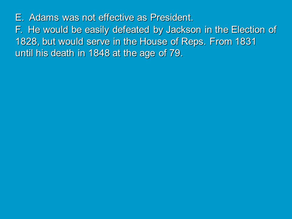 10. The Federalists changed their name to the National Republicans (led by Adams), and the Republicans became the Democrats (led by Jackson). 11. This