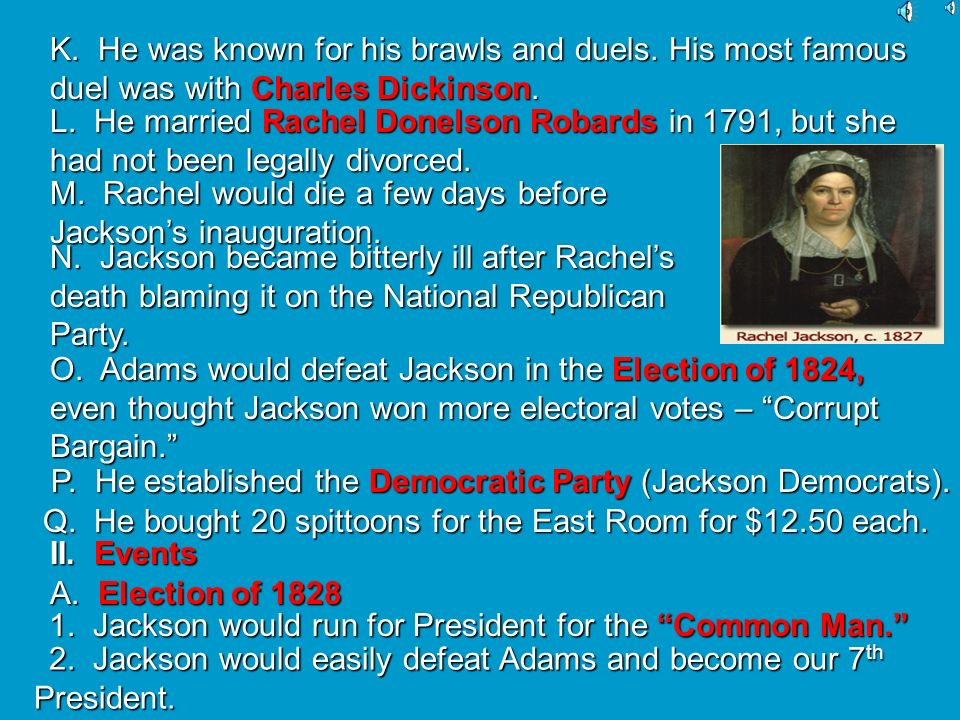 Andrew Jackson (1829-1837) I. Biographical Information A. He was born in S. Carolina, a son of an Irish Immigrant. B. He was elected our 7 th Presiden
