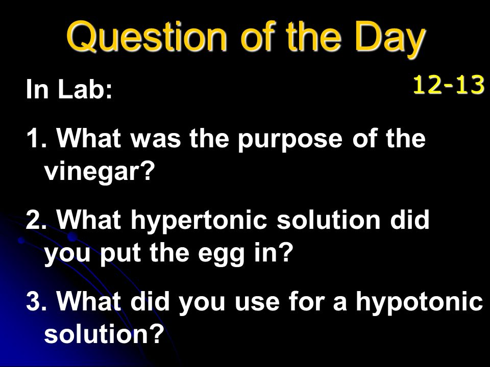 In Lab: 1. What was the purpose of the vinegar? 2. What hypertonic solution did you put the egg in? 3. What did you use for a hypotonic solution? Ques