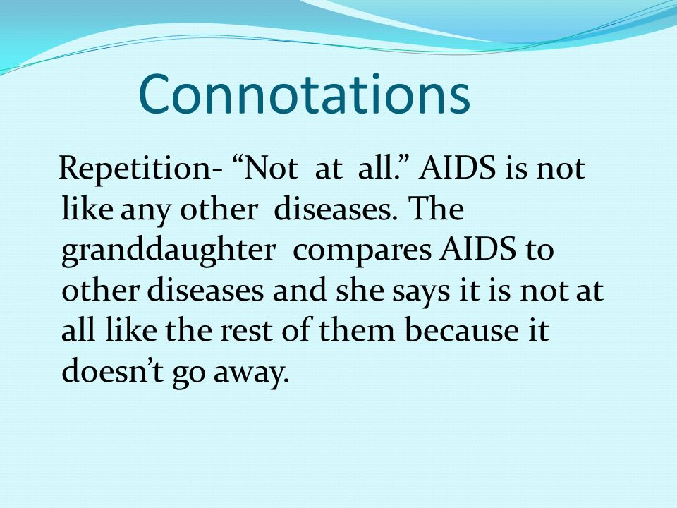 Connotations Repetition- Not at all. AIDS is not like any other diseases.
