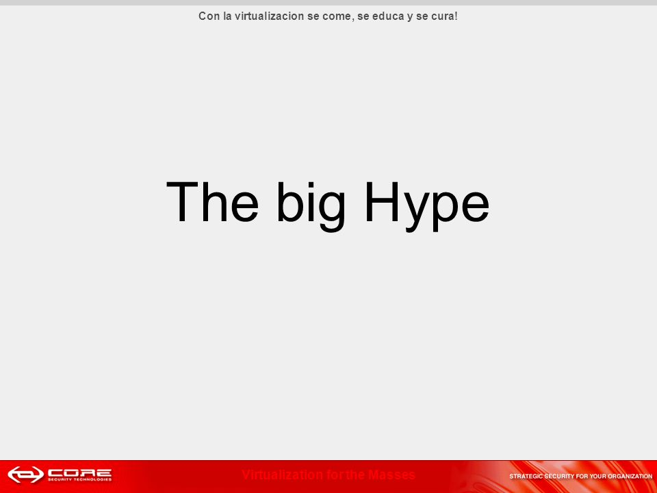 Virtualization for the Masses The big Hype Con la virtualizacion se come, se educa y se cura!