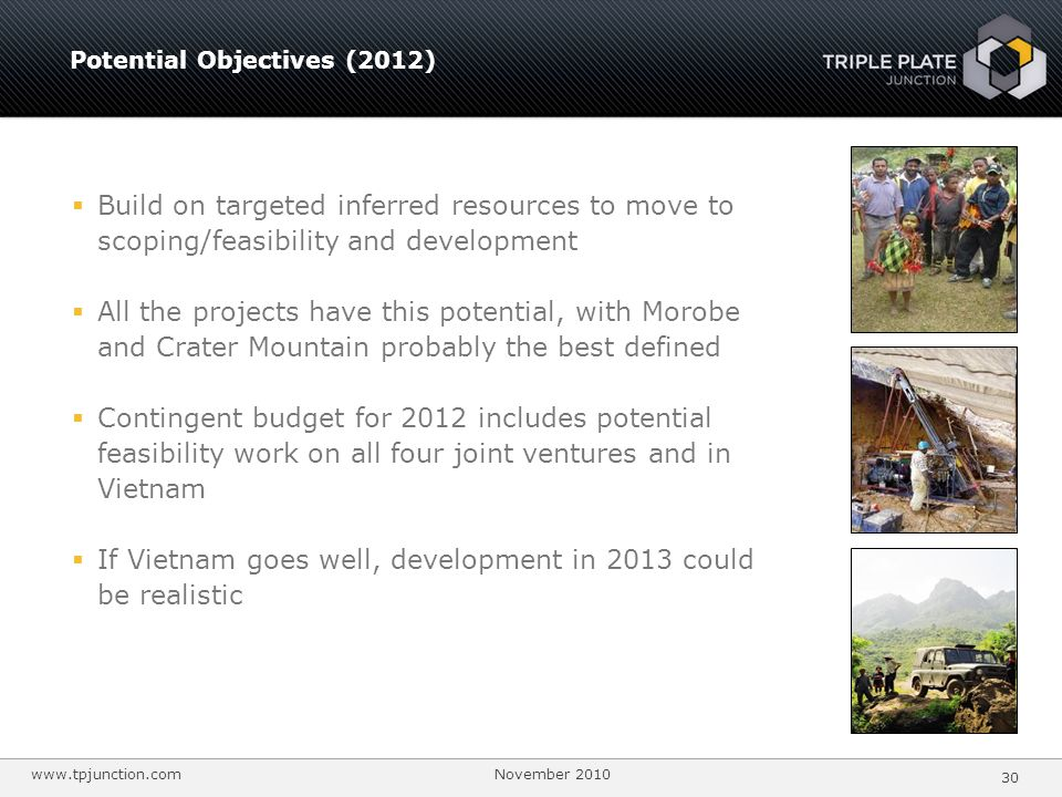 www.tpjunction.com November 2010 30 Potential Objectives (2012) Build on targeted inferred resources to move to scoping/feasibility and development Al