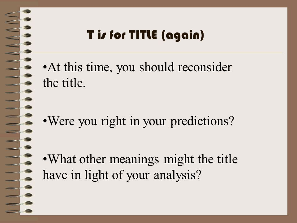 At this time, you should reconsider the title. Were you right in your predictions? What other meanings might the title have in light of your analysis?