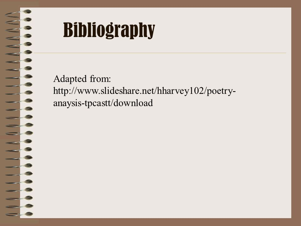 Bibliography Adapted from: http://www.slideshare.net/hharvey102/poetry- anaysis-tpcastt/download