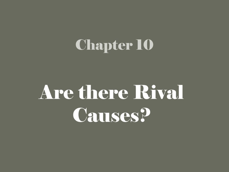 Chapter 10 Are there Rival Causes?