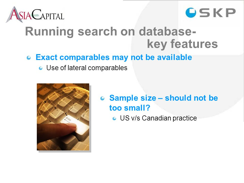 Running search on database- key features Exact comparables may not be available Use of lateral comparables Sample size – should not be too small.