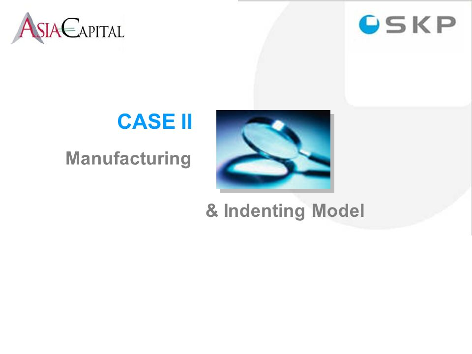 & Indenting Model CASE II Manufacturing