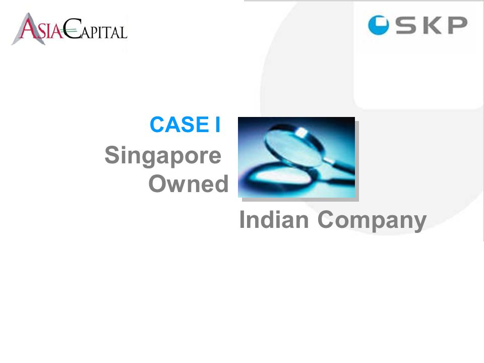 Indian Company CASE I Singapore Owned