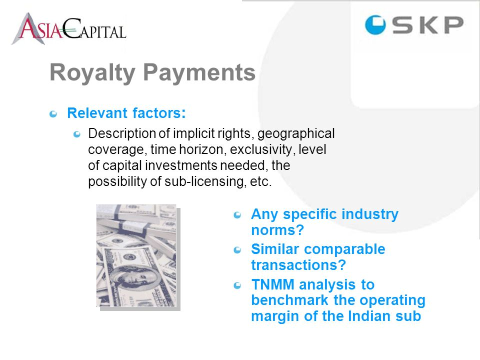 Royalty Payments Relevant factors : Description of implicit rights, geographical coverage, time horizon, exclusivity, level of capital investments needed, the possibility of sub-licensing, etc.