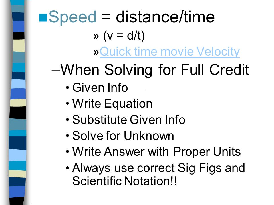Speed = distance/time » (v = d/t) »Quick time movie VelocityQuick time movie Velocity –When Solving for Full Credit Given Info Write Equation Substitu