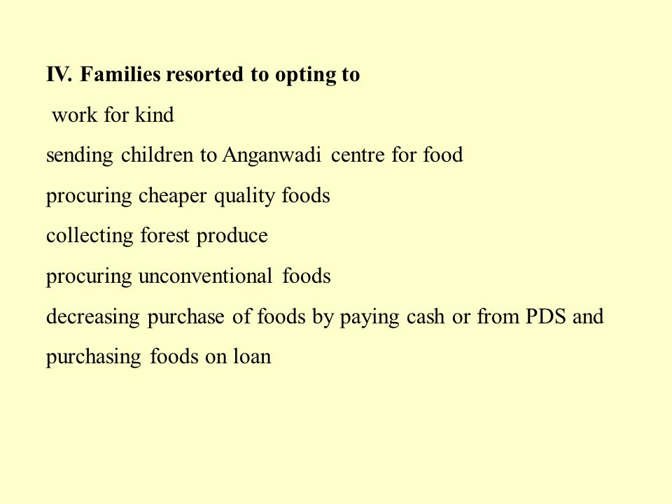 IV. Families resorted to opting to work for kind sending children to Anganwadi centre for food procuring cheaper quality foods collecting forest produ