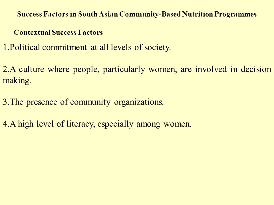 Success Factors in South Asian Community-Based Nutrition Programmes 1.Political commitment at all levels of society.
