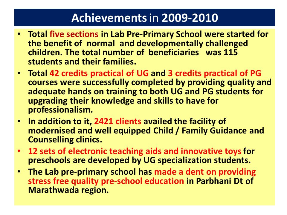 Achievements in 2009-2010 Total five sections in Lab Pre-Primary School were started for the benefit of normal and developmentally challenged children
