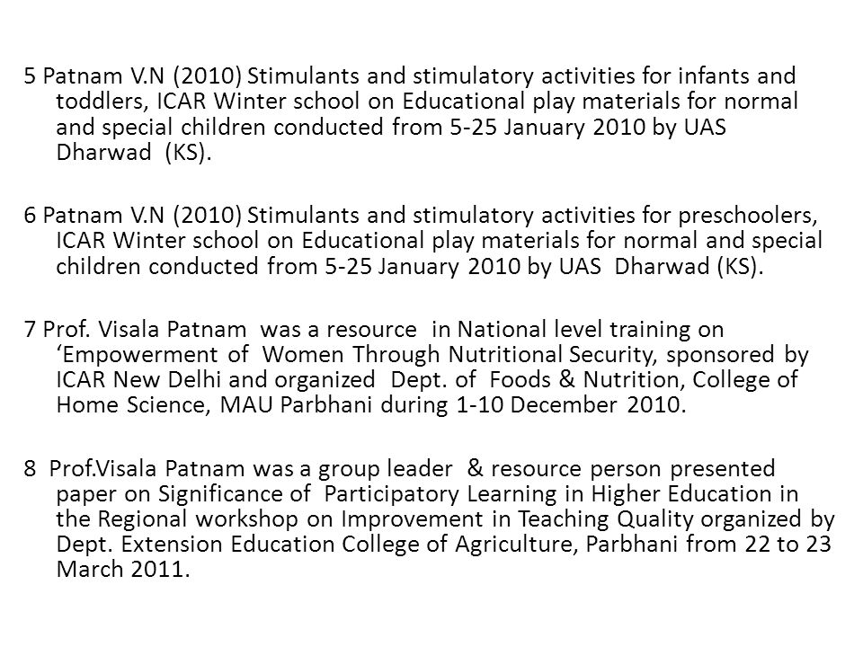 5 Patnam V.N (2010) Stimulants and stimulatory activities for infants and toddlers, ICAR Winter school on Educational play materials for normal and sp